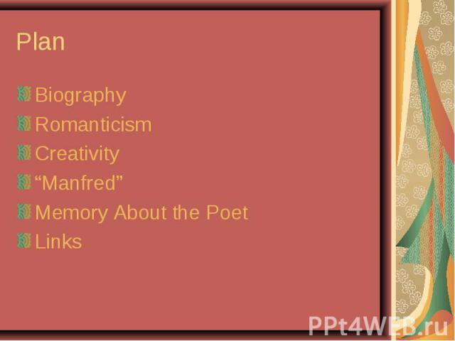 "Plan BiographyRomanticismCreativity""Manfred""Memory About the PoetLinks"