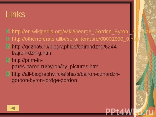 http://en.wikipedia.org/wiki/George_Gordon_Byron,_6th_Baron_Byronhttp://otherreferats.allbest.ru/literature/00001898_0.htmlhttp://gdzna5.ru/biographies/bajrondzhg/6244-bajron-dzh-g.html http://prim-in-pares.narod.ru/byron/by_pictures.htm http://all-…