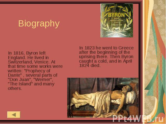 Biography In 1816, Byron left England. He lived in Switzerland, Venice. At that time some works were written: