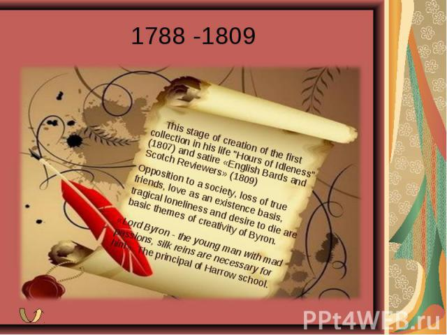 1788 -1809 This stage of creation of the first collection in his life