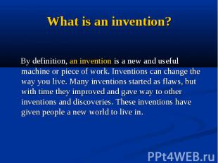 What is an invention? By definition, an invention is a new and useful machine or