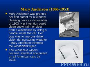 Mary Anderson (1866-1953) Mary Anderson was granted her first patent for a windo