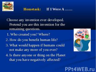 Choose any invention ever developed. Pretend you are this invention for the rema