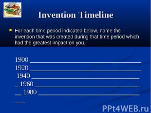 Invention Timeline For each time period indicated below, name the invention that