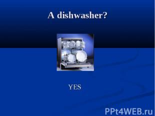 A dishwasher? YES