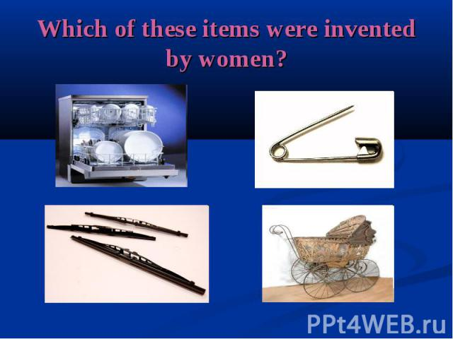 Which of these items were invented by women?