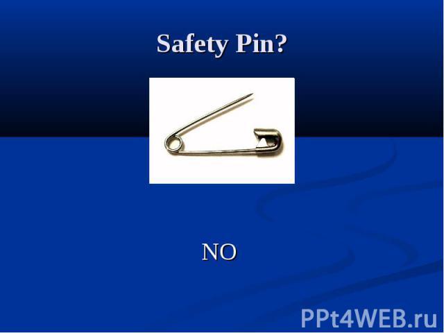 Safety Pin? NO