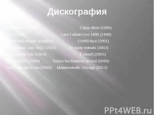 Дискография Lara Fabian (1991) Carpe diem (1995)Pure (1997) Lara Fabian Live 199