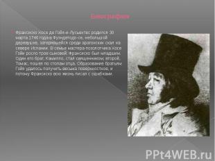 Биография Франсиско Хосе де Гойя-и-Лусьентес родился 30 марта 1746 года в Фуэнде