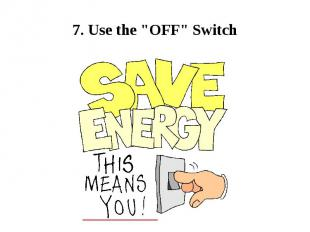 """7. Use the """"OFF"""" Switch"""