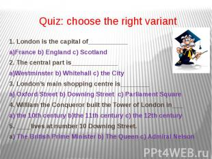 Quiz: choose the right variant 1. London is the capital of___________a)France b)