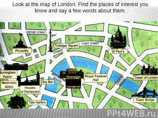 Look at the map of London. Find the places of interest you know and say a few wo