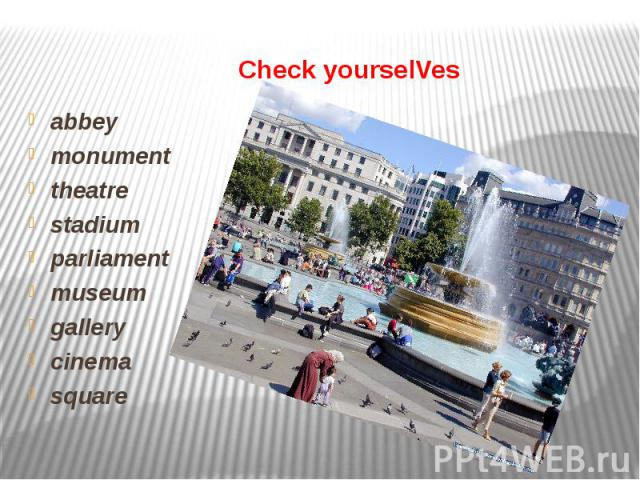 Check yourselVesabbeymonumenttheatrestadiumparliamentmuseumgallerycinemasquare