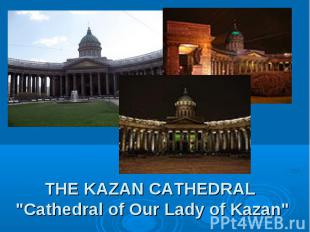 "THE KAZAN CATHEDRAL ""Cathedral of Our Lady of Kazan"""