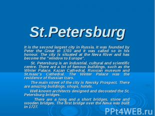 St.Petersburg It is the second largest city in Russia. It was founded by Peter t