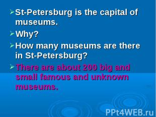 St-Petersburg is the capital of museums. Why?How many museums are there in St-Pe