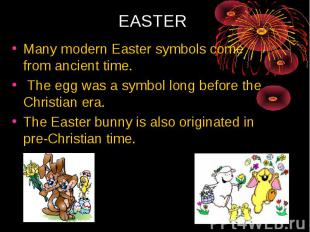 Many modern Easter symbols come from ancient time. The egg was a symbol long bef