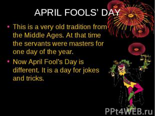 This is a very old tradition from the Middle Ages. At that time the servants wer