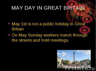 MAY DAY IN GREAT BRITAIN May 1st is not a public holiday in Great Britain On May