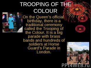TROOPING OF ТНE COLOUR On the Queen's official birthday, there is a traditional