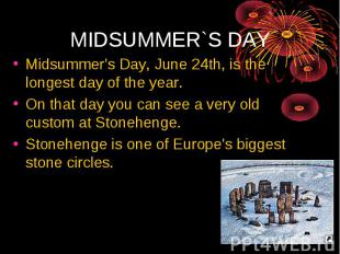 Midsummer's Day, June 24th, is the longest day of the year. On that day you can