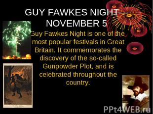 GUY FAWKES NIGHT— NOVEMBER 5 Guy Fawkes Night is one of the most popular festiva