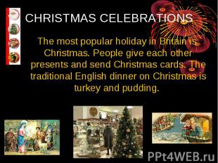 CHRISTMAS CELEBRATIONS The most popular holiday in Britain is Christmas. People