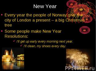 New Year Every year the people of Norway give the city of London a present – a b