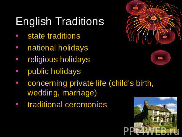 English Traditions state traditionsnational holidaysreligious holidayspublic holidaysconcerning private life (child's birth, wedding, marriage)traditional ceremonies