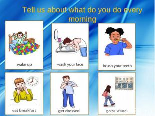Tell us about what do you do every morning