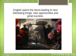 English opens the doors leading to new interesting things, new opportunities and