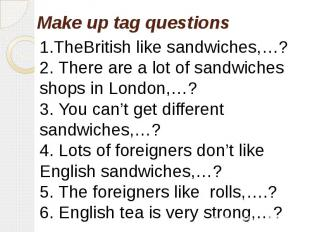 1.TheBritish like sandwiches,…?2. There are a lot of sandwiches shops in London,