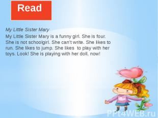 Read My Little Sister MaryMy Little Sister Mary is a funny girl. She is four. Sh