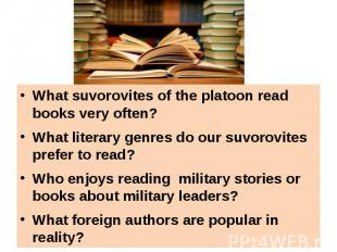 What suvorovites of the platoon read books very often?What literary genres do ou