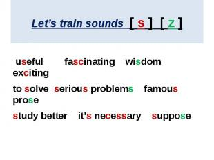 Let's train sounds [ s ] [ z ] useful fascinating wisdom excitingto solve seriou