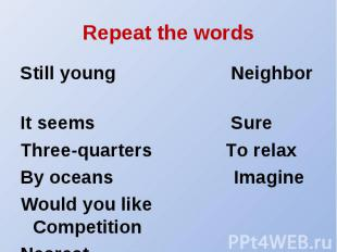 Repeat the words Still young Neighbor It seems SureThree-quarters To relaxBy oce