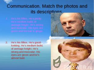Communication. Match the photos and its descriptions. He's his fifties. He's pre