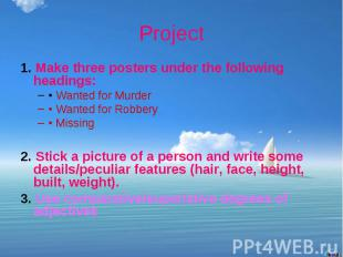 Project 1. Make three posters under the following headings: • Wanted for Murder