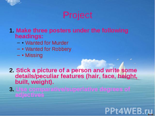 Project 1. Make three posters under the following headings: • Wanted for Murder • Wanted for Robbery • Missing 2. Stick a picture of a person and write some details/peculiar features (hair, face, height, built, weight). 3. Use comparative/superlativ…