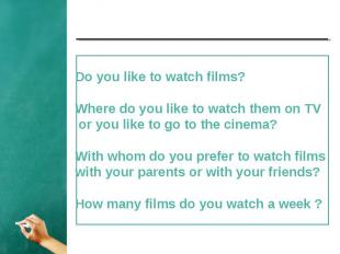 Do you like to watch films? Where do you like to watch them on TV or you like to