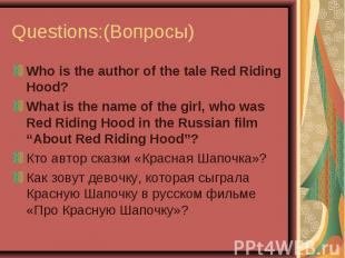 Questions:(Вопросы) Who is the author of the tale Red Riding Hood?What is the na