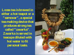"""Loose tea is brewed in either a hot teapot or a """"samovar"""", a special tea-making"""