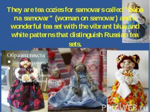 """They are tea cozies for samovars called """"baba na samovar"""" (woman on samovar) and"""