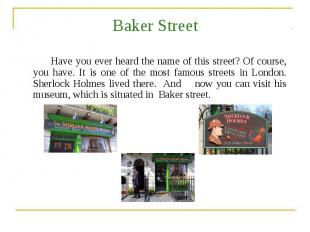 Baker Street Have you ever heard the name of this street? Of course, you have. I