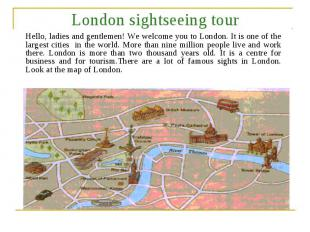 London sightseeing tour Hello, ladies and gentlemen! We welcome you to London. I