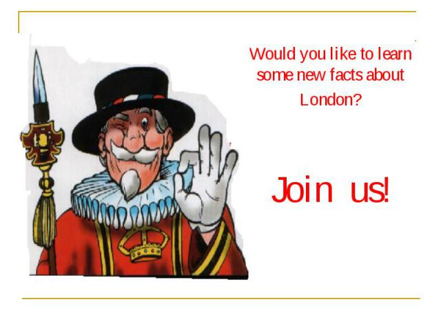 Would you like to learn some new facts about London? Join us!