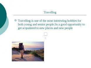 Travelling Travelling is one of the most interesting hobbies for both young and