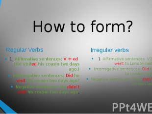 How to form?Regular Verbs 1. Affirmative sentences: V + ed (He visited his cousi