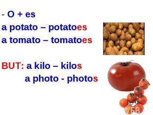 O + esa potato – potatoesa tomato – tomatoesBUT: a kilo – kilos a photo - photos