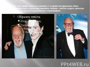 Хэл Принс был режиссёром постановки, в то время какДжиллиан Линн, помощник ре
